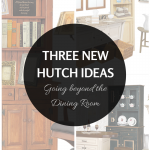 Three New Hutch Ideas: Going Beyond the Dining Room