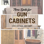 Gun Cabinet Options: Cave, Cottage, and Camp!