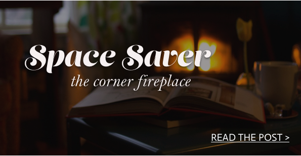Space Saver: Corner Fireplaces by DutchCrafters