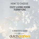 How to Choose Cozy Living Room Furniture: A Winter's Guide by DutchCrafters