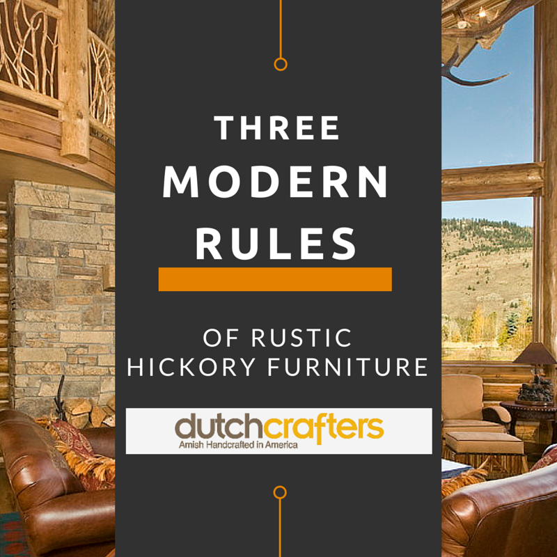 Three Modern Rules of Rustic Hickory Furniture