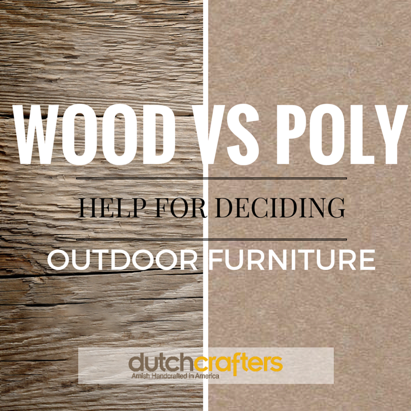 WOOD VS POLY OUTDOOR FURNITURE: HELP FOR DECIDING