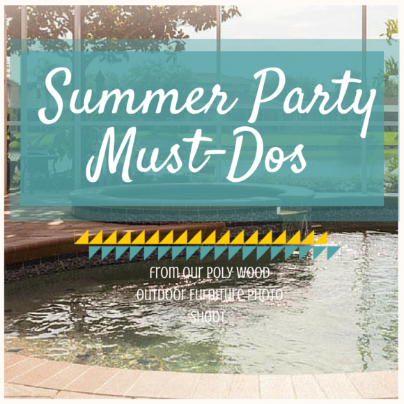 8 Summer Party Must-Dos from our Poly Wood Outdoor Furniture Photo Shoot by DutchCrafters