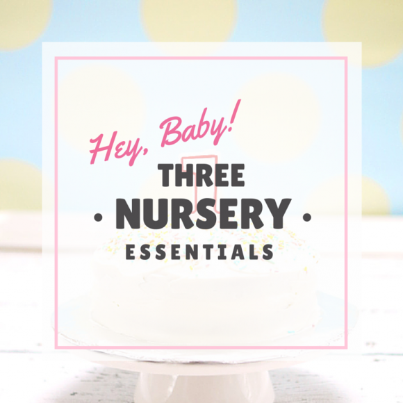 Hey Baby! 3 Nursery Furniture Essentials