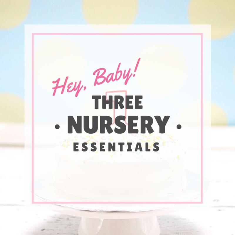 Hey Baby! 3 Nursery Furniture Essentials