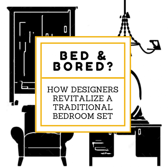 Bed & Bored? How Designers Revitalize a Traditional Bedroom Set