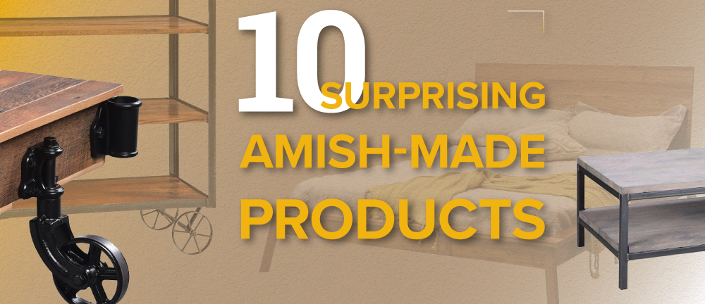 10 Surprising Amish-Made Products - TIMBER TO TABLE
