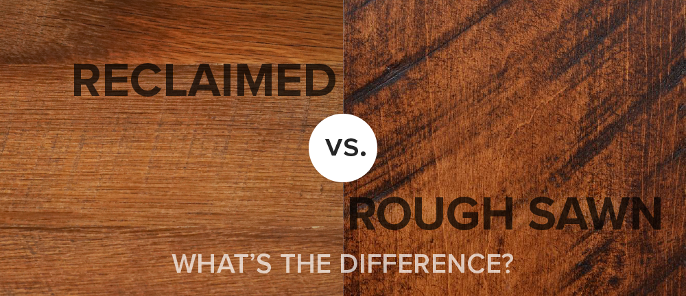 Reclaimed Vs Rough Sawn What S The