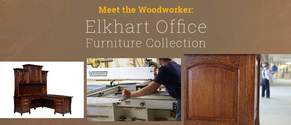Meet The Woodworker Elkhart Office Furniture Collection