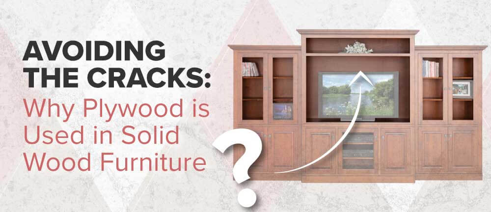 Avoiding The S Why Plywood Is Used In Solid Wood Furniture