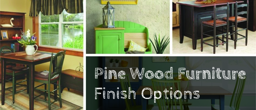 Pine Wood Furniture Finish Options At Dutchcrafters Timber