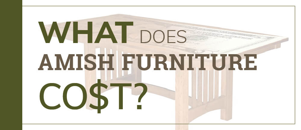 What Does Amish Furniture Cost Timber To Table
