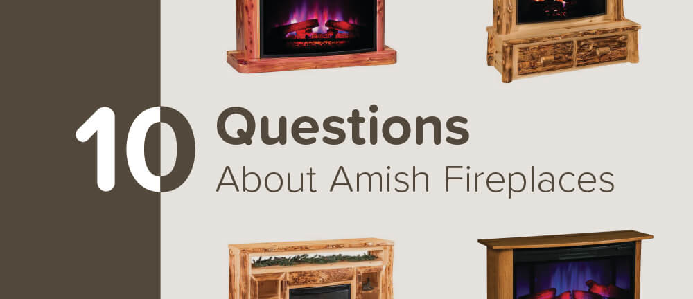 10 Questions About Amish Fireplaces Timber To Table