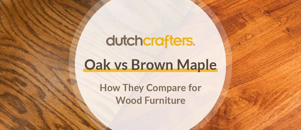 Oak Vs Brown Maple How They Compare, Oak Vs Maple Furniture