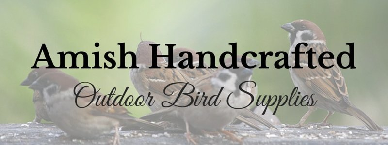 wild bird supplies, Amish handcrafted bird supplies, outdoor bird supplies