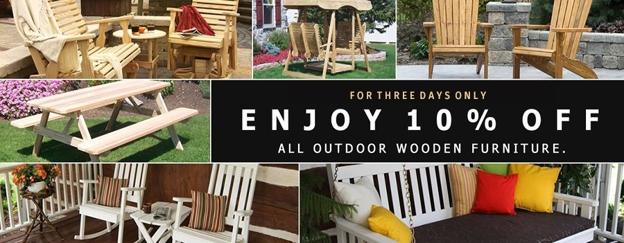Save 10% this weekend only on all Outdoor Wooden Furniture! Hurry - sale ends soon.