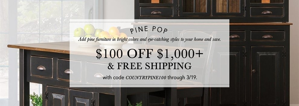 Country Pine Furniture Sale - $100 Off Orders of $1,000 or More & Free Shipping