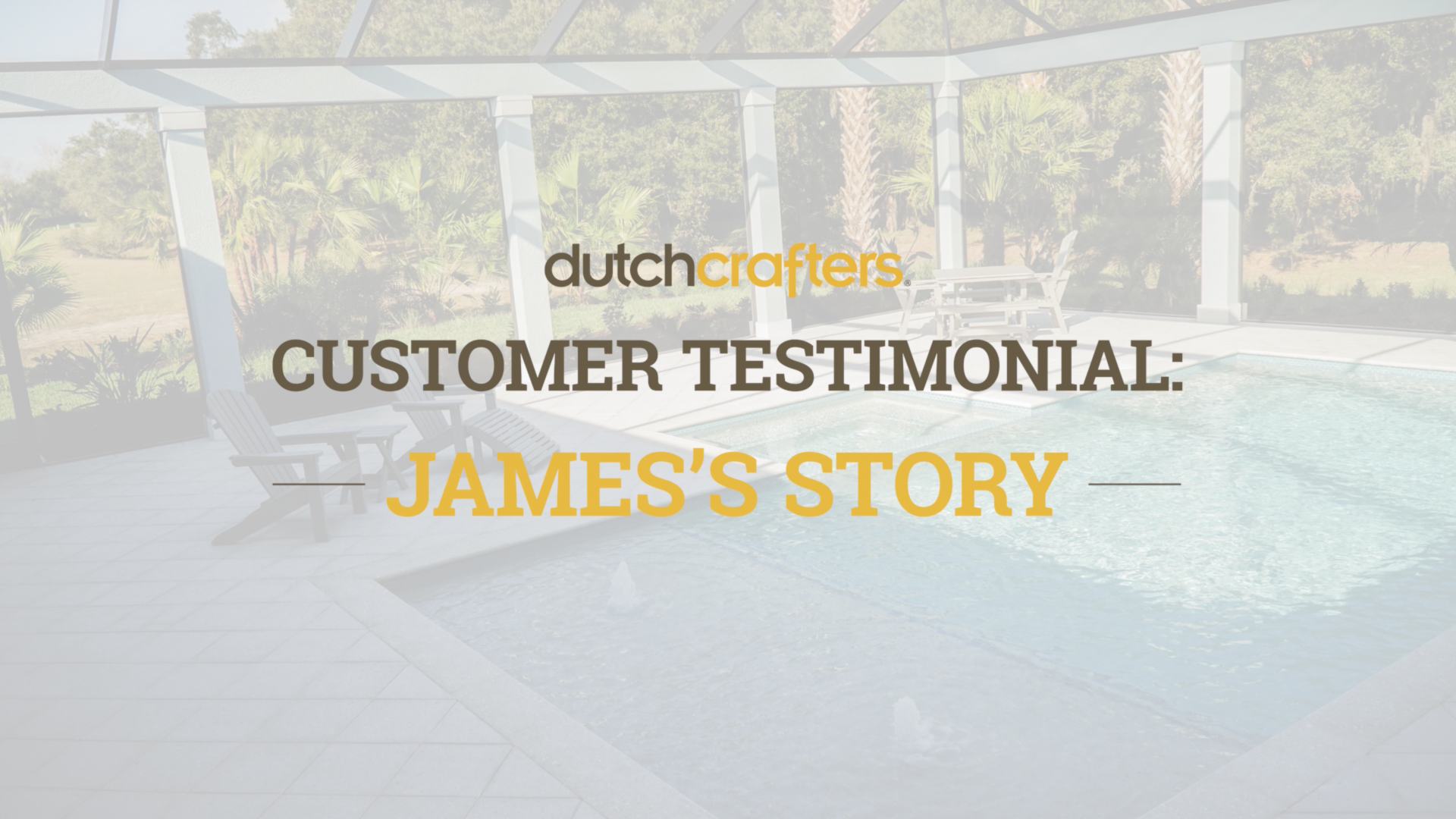 DutchCrafters Customer Testimonial James's Story