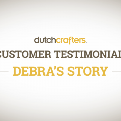 DutchCrafters Customer Testimonial: Debra's Story Video Title Screen
