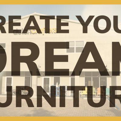 Create your Dream Furniture
