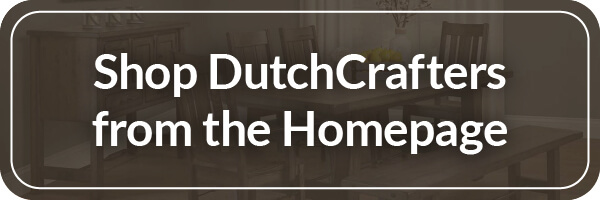 Shop DutchCrafters from the Homepage