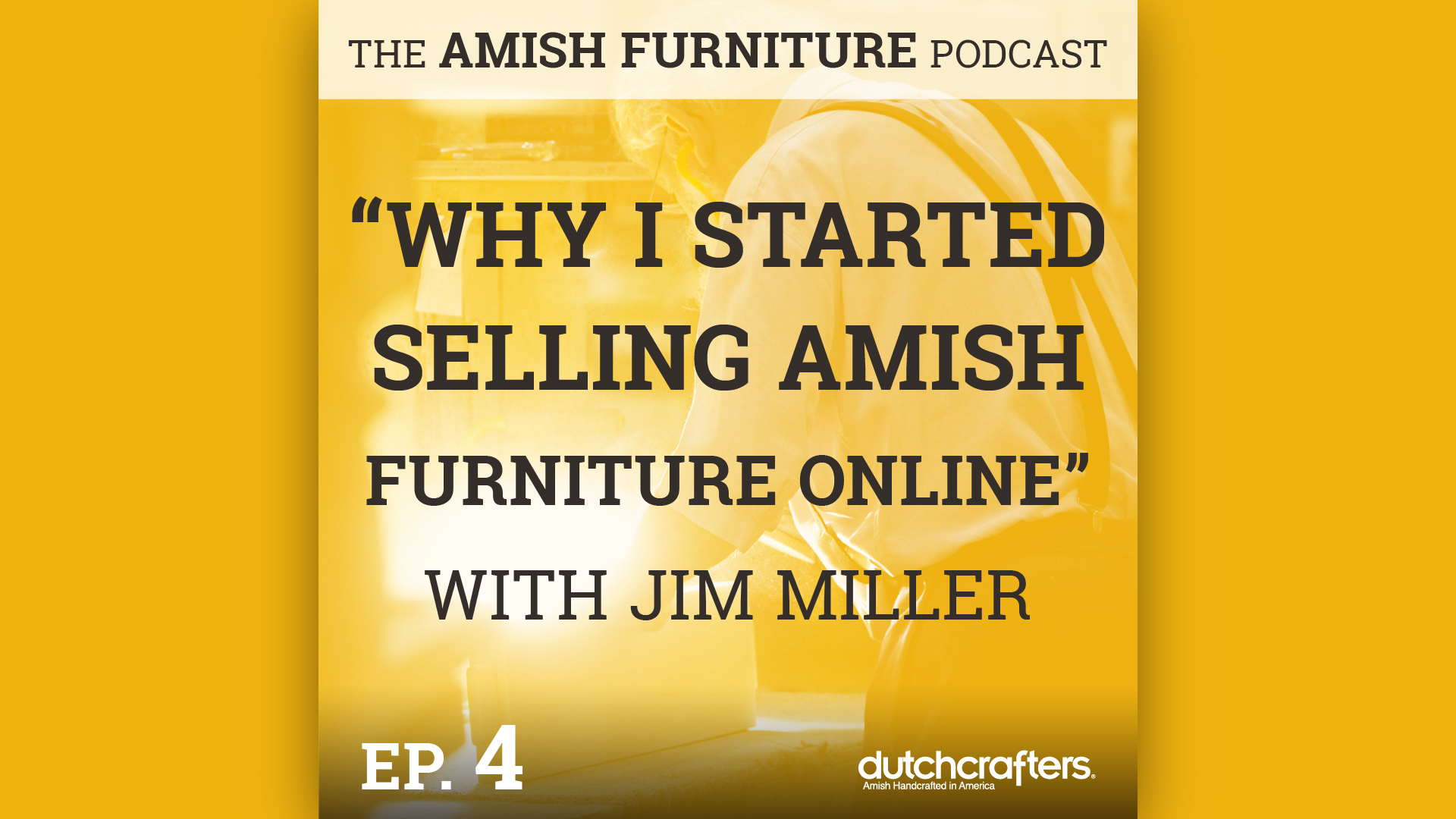 Why I Started Selling Amish Furniture Online with Jim Miller Podcast Title Screen