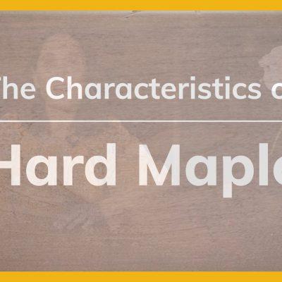 The Characteristics of Hard Maple